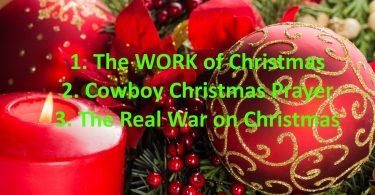 The Work of Christmas. Cowboy Christmas Prayer. The Real War on Christmas.
