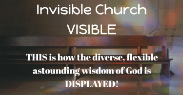 Make the Invisible Church - the True Church - Visible