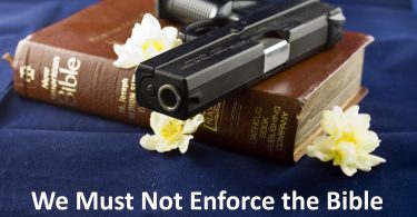 Christians Must Not Enforce the Bible in Society