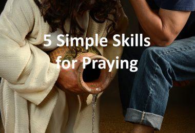 5 Simple Skills for Praying