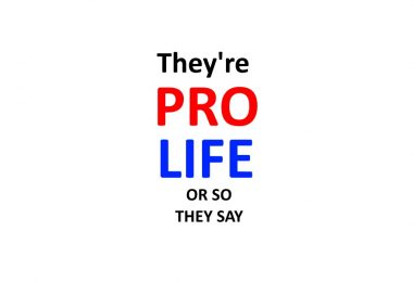 They're Pro-Life - or So They Say
