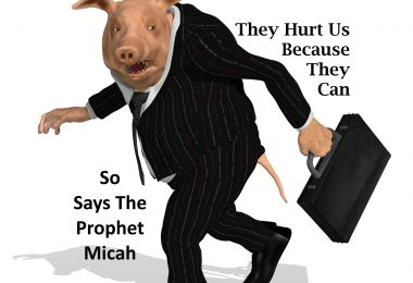 The Prophet Micah says they hurt us BECAUSE they CAN.