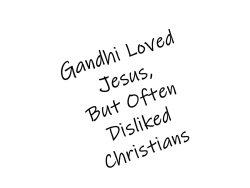 Gandhi loved Jesus, but often disliked Christians.